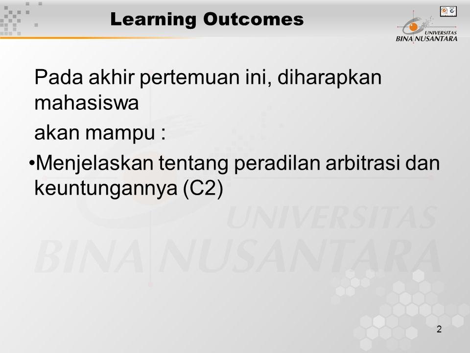 2 Learning Outcomes Pada akhir pertemuan ini, diharapkan mahasiswa akan mampu : Menjelaskan tentang peradilan arbitrasi dan keuntungannya (C2)