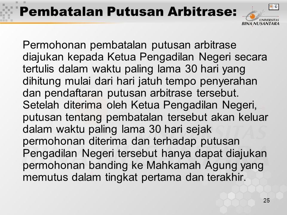 25 Pembatalan Putusan Arbitrase: Permohonan pembatalan putusan arbitrase diajukan kepada Ketua Pengadilan Negeri secara tertulis dalam waktu paling la