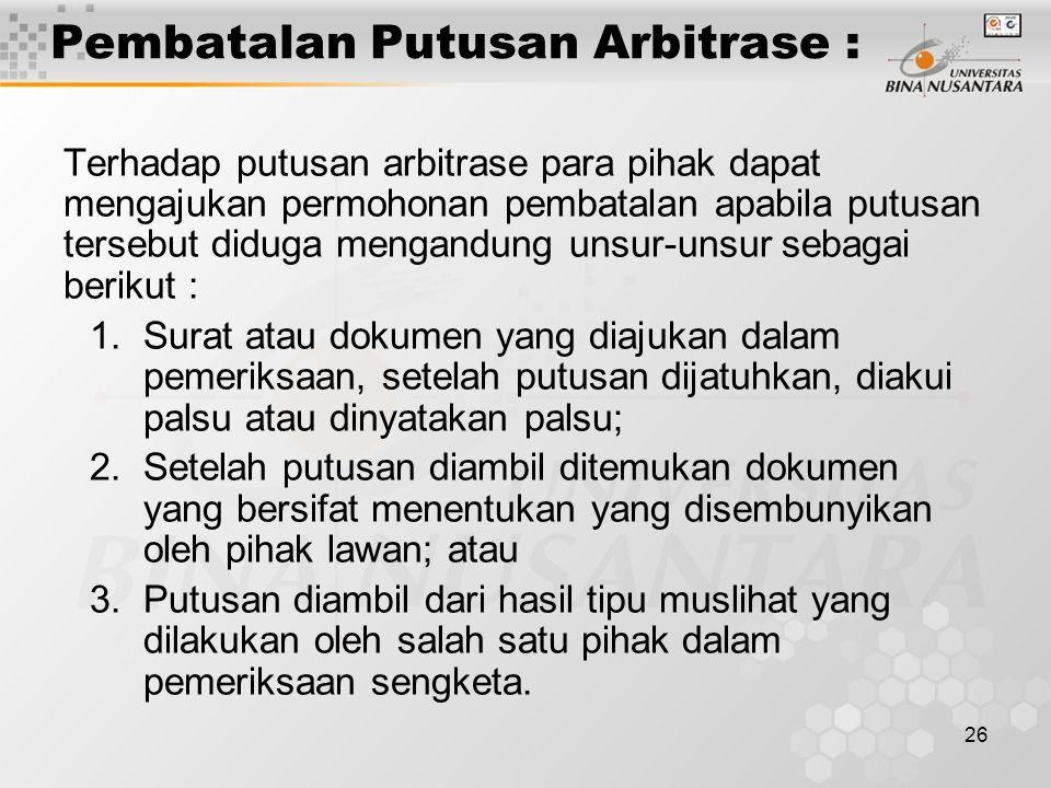 26 Pembatalan Putusan Arbitrase : Terhadap putusan arbitrase para pihak dapat mengajukan permohonan pembatalan apabila putusan tersebut diduga mengand