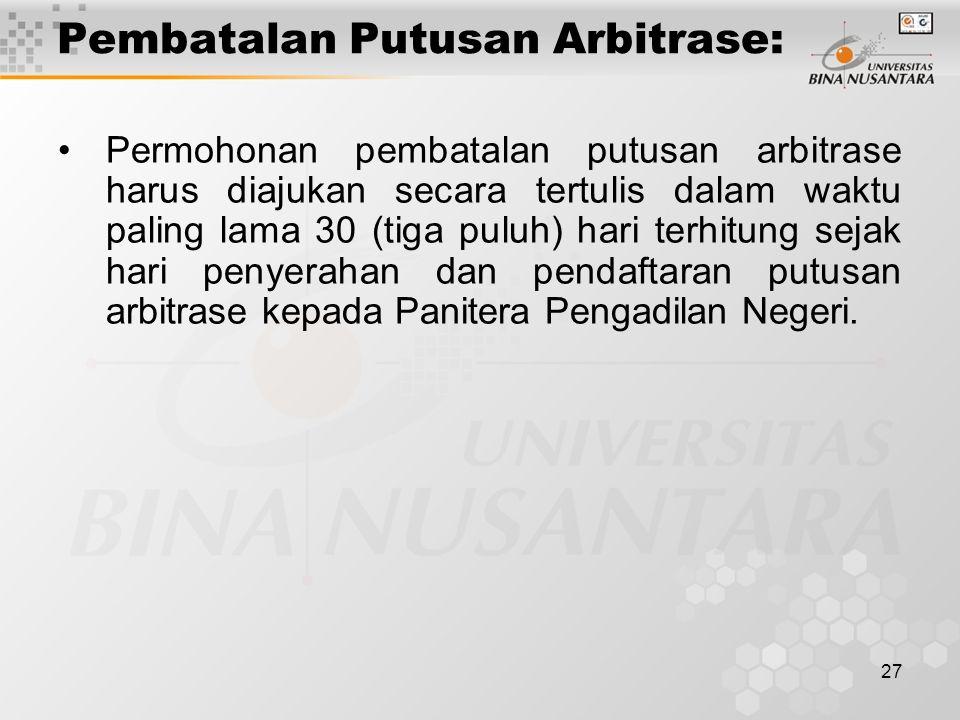 27 Pembatalan Putusan Arbitrase: Permohonan pembatalan putusan arbitrase harus diajukan secara tertulis dalam waktu paling lama 30 (tiga puluh) hari t