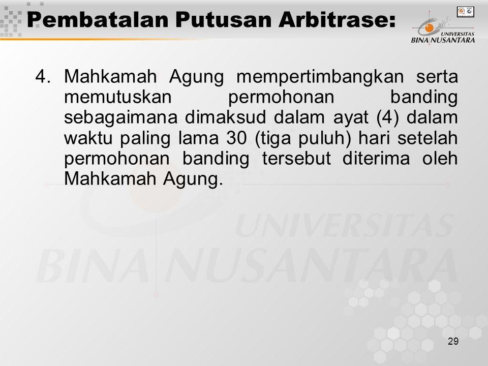 29 Pembatalan Putusan Arbitrase: 4.Mahkamah Agung mempertimbangkan serta memutuskan permohonan banding sebagaimana dimaksud dalam ayat (4) dalam waktu