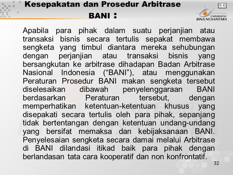 32 Kesepakatan dan Prosedur Arbitrase BANI : Apabila para pihak dalam suatu perjanjian atau transaksi bisnis secara tertulis sepakat membawa sengketa