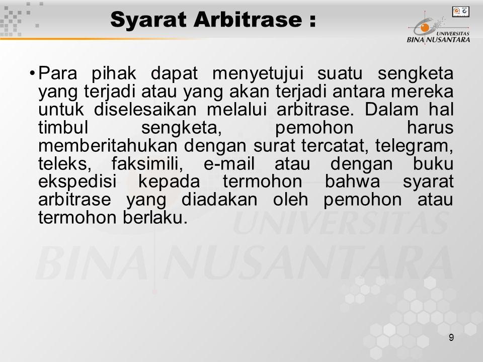 9 Syarat Arbitrase : Para pihak dapat menyetujui suatu sengketa yang terjadi atau yang akan terjadi antara mereka untuk diselesaikan melalui arbitrase