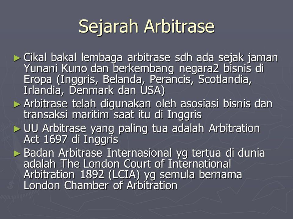 Sejarah Arbitrase ► Cikal bakal lembaga arbitrase sdh ada sejak jaman Yunani Kuno dan berkembang negara2 bisnis di Eropa (Inggris, Belanda, Perancis,