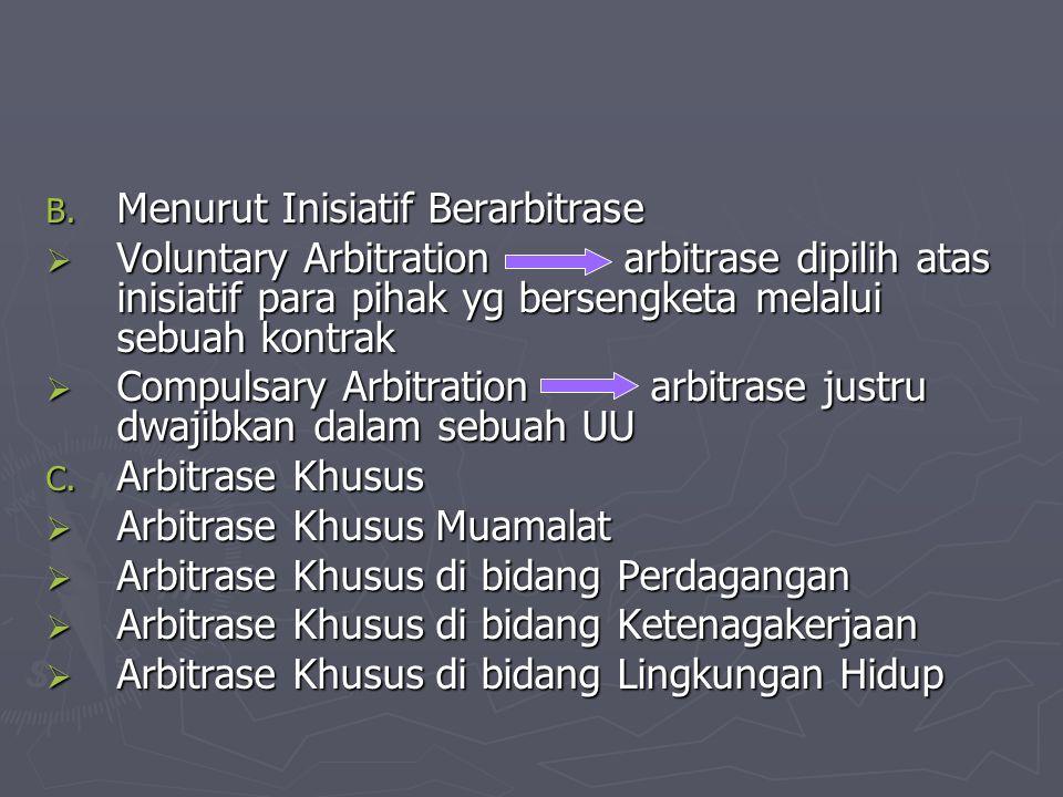 B. Menurut Inisiatif Berarbitrase  Voluntary Arbitration arbitrase dipilih atas inisiatif para pihak yg bersengketa melalui sebuah kontrak  Compulsa