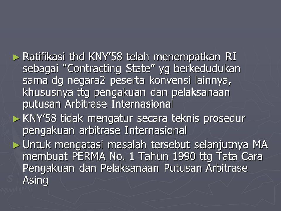 """► Ratifikasi thd KNY'58 telah menempatkan RI sebagai """"Contracting State"""" yg berkedudukan sama dg negara2 peserta konvensi lainnya, khususnya ttg penga"""