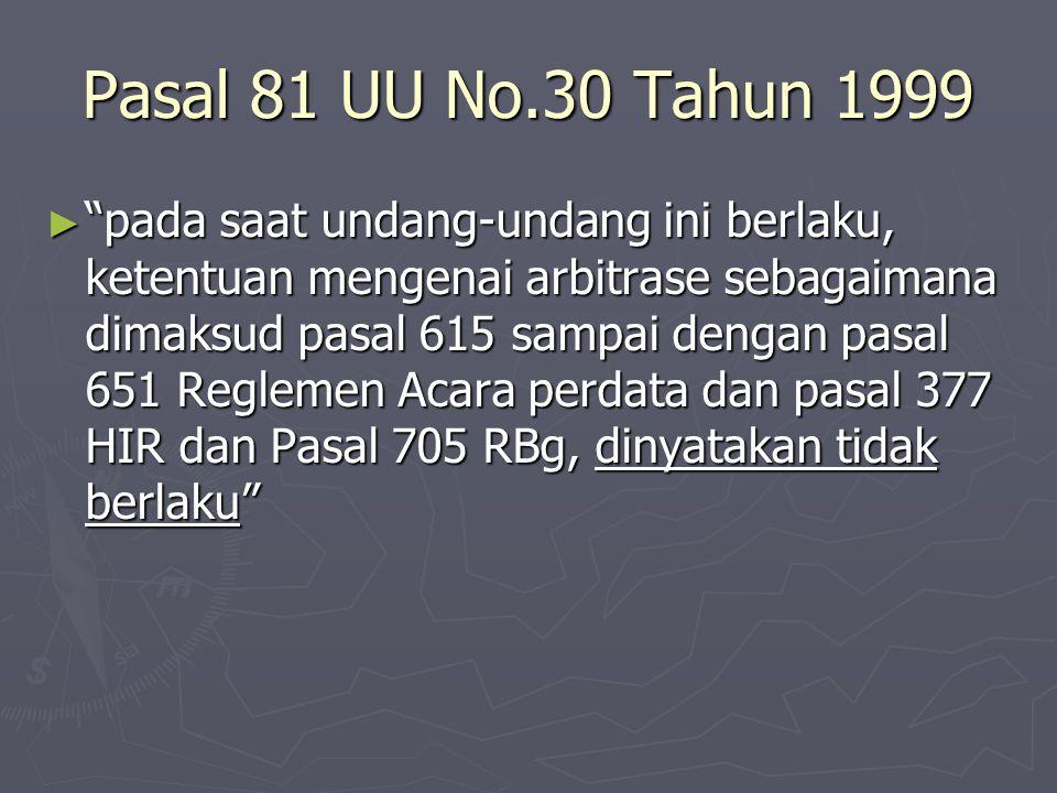 """Pasal 81 UU No.30 Tahun 1999 ► """"pada saat undang-undang ini berlaku, ketentuan mengenai arbitrase sebagaimana dimaksud pasal 615 sampai dengan pasal 6"""