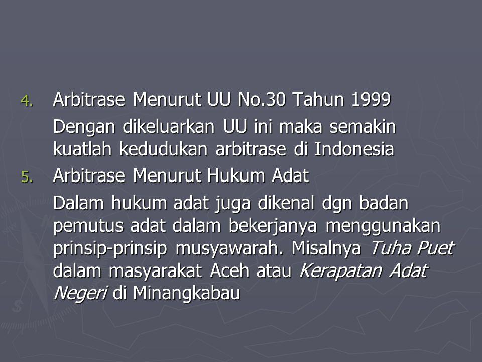 4. Arbitrase Menurut UU No.30 Tahun 1999 Dengan dikeluarkan UU ini maka semakin kuatlah kedudukan arbitrase di Indonesia 5. Arbitrase Menurut Hukum Ad