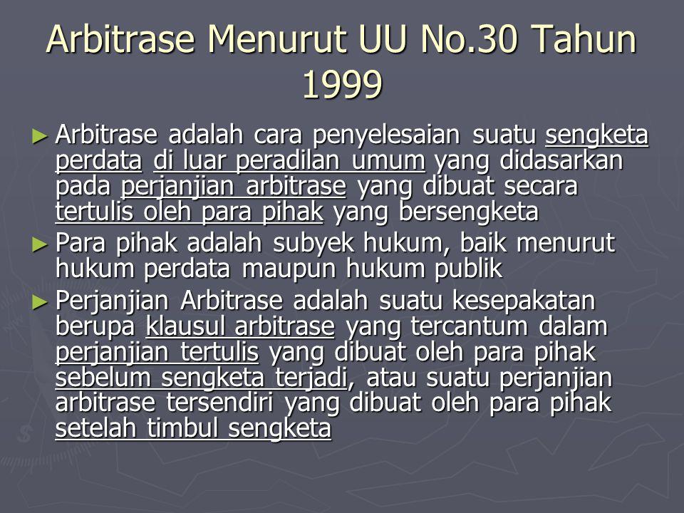 Arbitrase Menurut UU No.30 Tahun 1999 ► Arbitrase adalah cara penyelesaian suatu sengketa perdata di luar peradilan umum yang didasarkan pada perjanji
