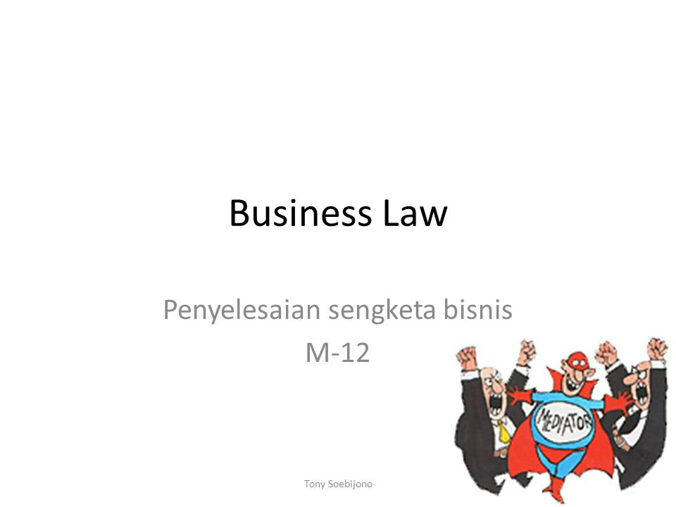 Business Law Penyelesaian sengketa bisnis M-12 1Tony Soebijono