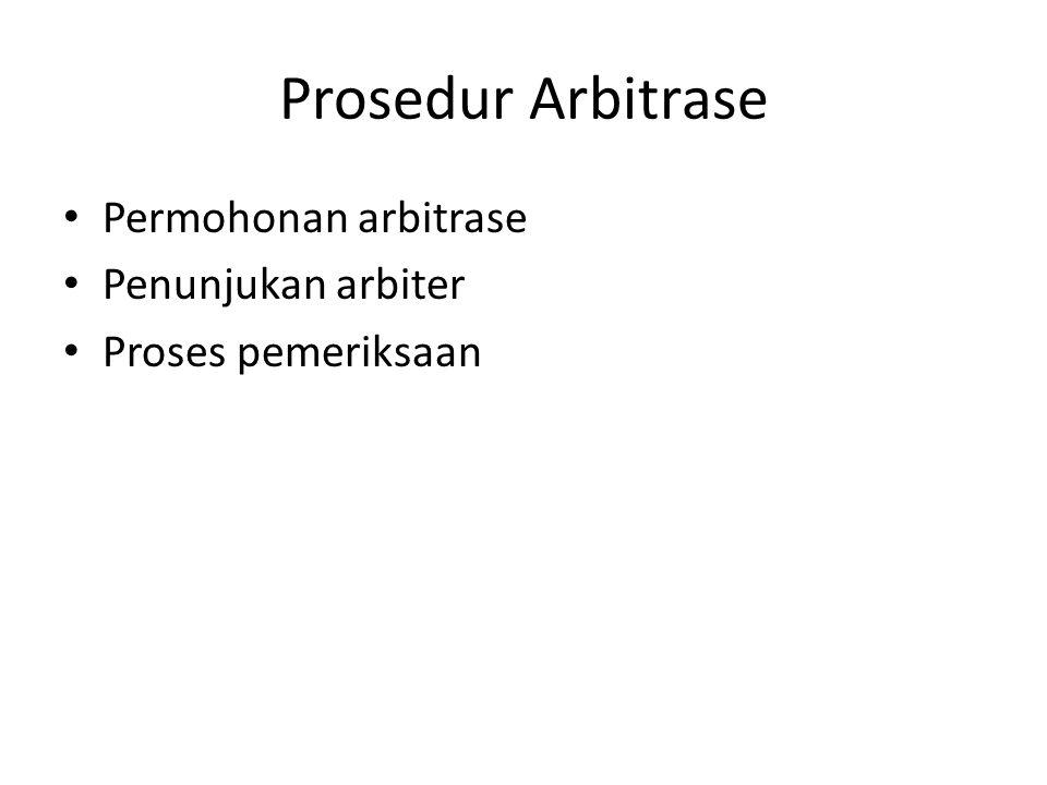 Prosedur Arbitrase Permohonan arbitrase Penunjukan arbiter Proses pemeriksaan
