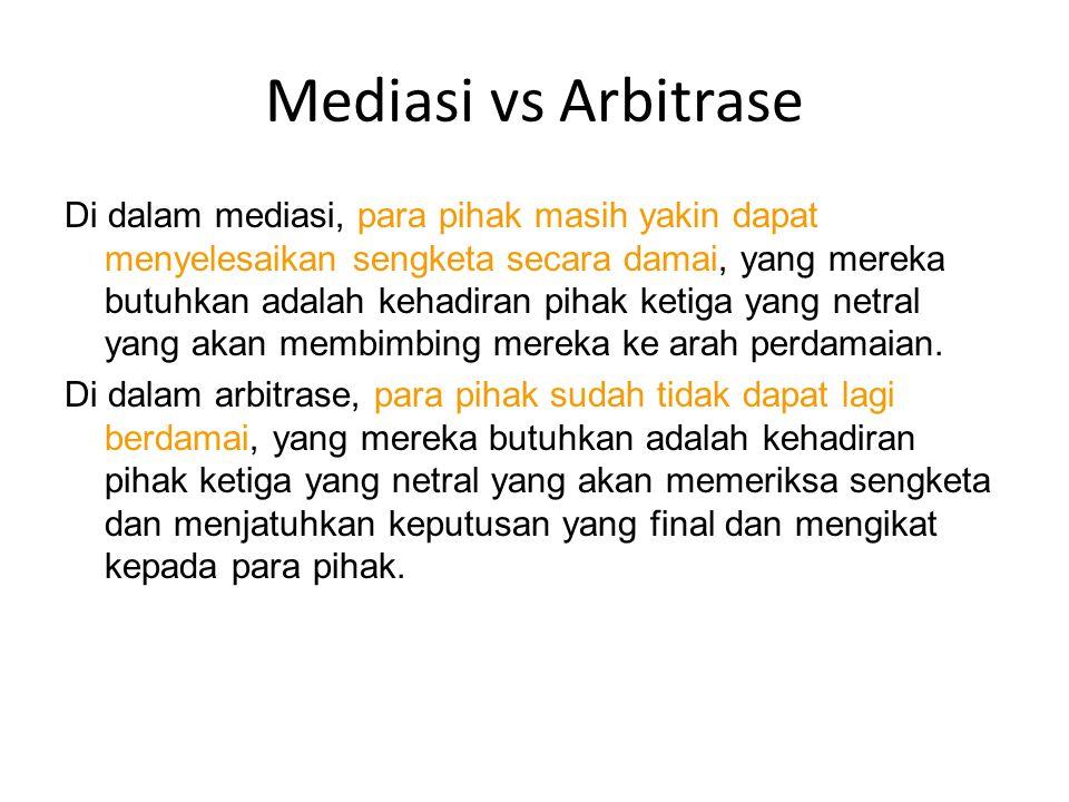 Mediasi vs Arbitrase Di dalam mediasi, para pihak masih yakin dapat menyelesaikan sengketa secara damai, yang mereka butuhkan adalah kehadiran pihak ketiga yang netral yang akan membimbing mereka ke arah perdamaian.