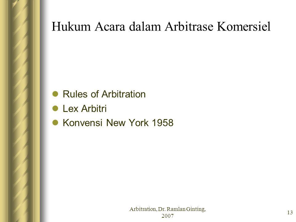 Arbitration, Dr. Ramlan Ginting, 2007 13 Hukum Acara dalam Arbitrase Komersiel Rules of Arbitration Lex Arbitri Konvensi New York 1958