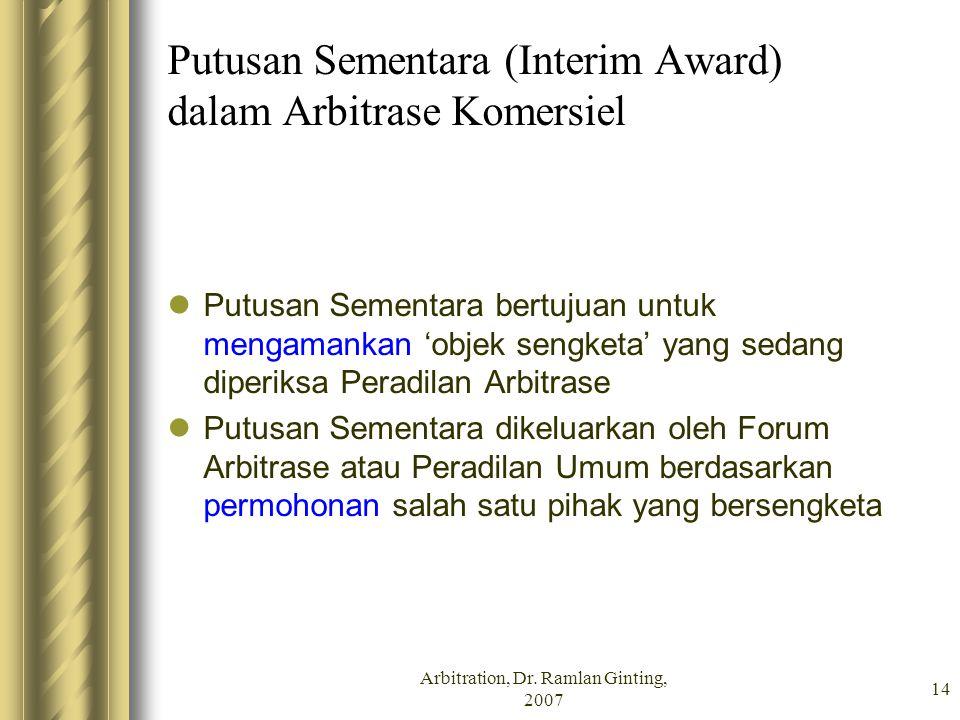 Arbitration, Dr. Ramlan Ginting, 2007 14 Putusan Sementara (Interim Award) dalam Arbitrase Komersiel Putusan Sementara bertujuan untuk mengamankan 'ob