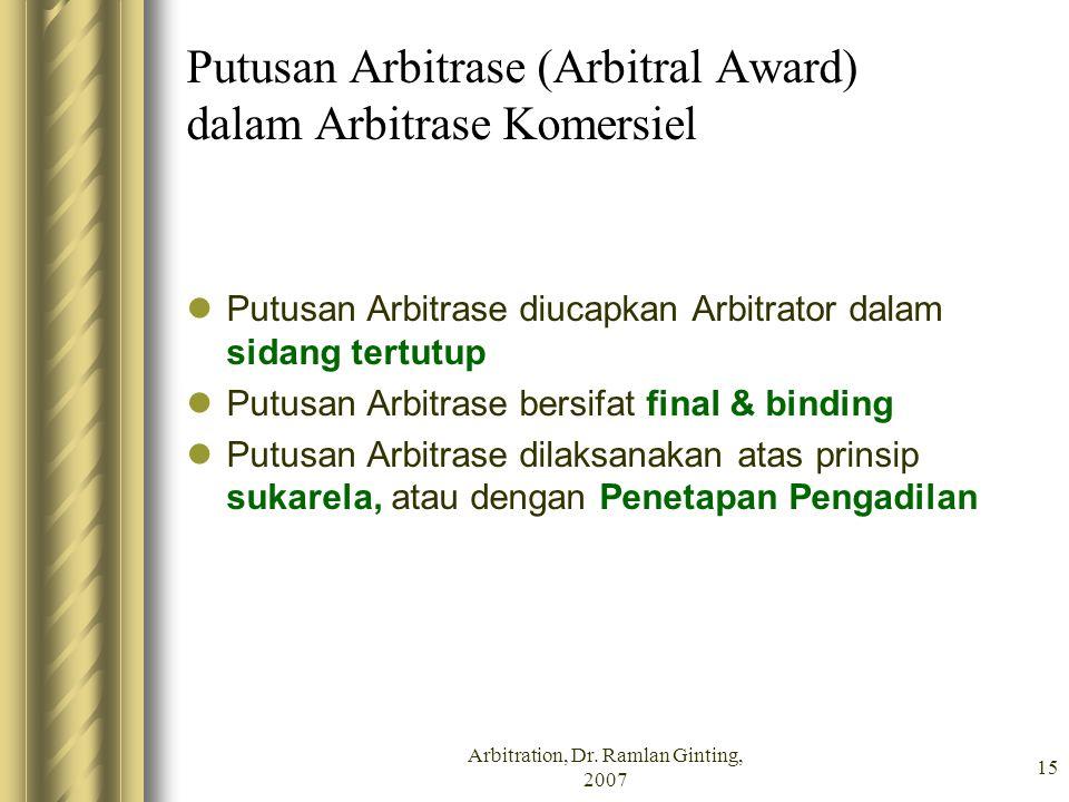 Arbitration, Dr. Ramlan Ginting, 2007 15 Putusan Arbitrase (Arbitral Award) dalam Arbitrase Komersiel Putusan Arbitrase diucapkan Arbitrator dalam sid