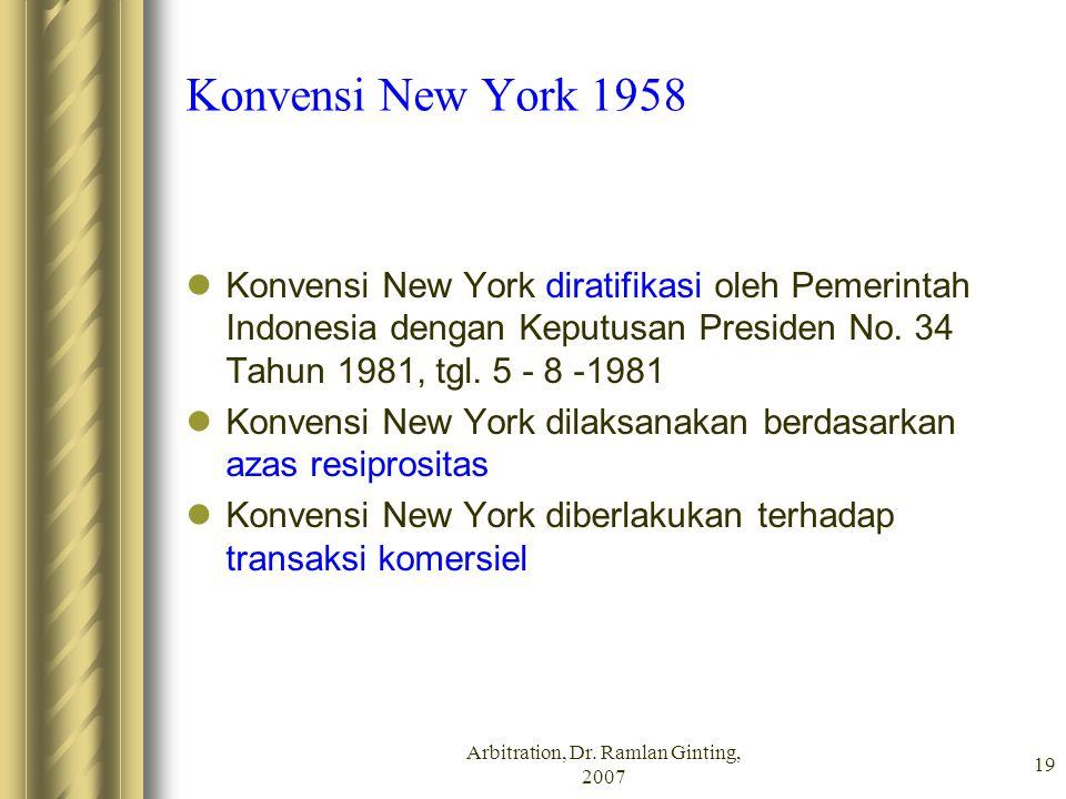 Arbitration, Dr. Ramlan Ginting, 2007 19 Konvensi New York 1958 Konvensi New York diratifikasi oleh Pemerintah Indonesia dengan Keputusan Presiden No.