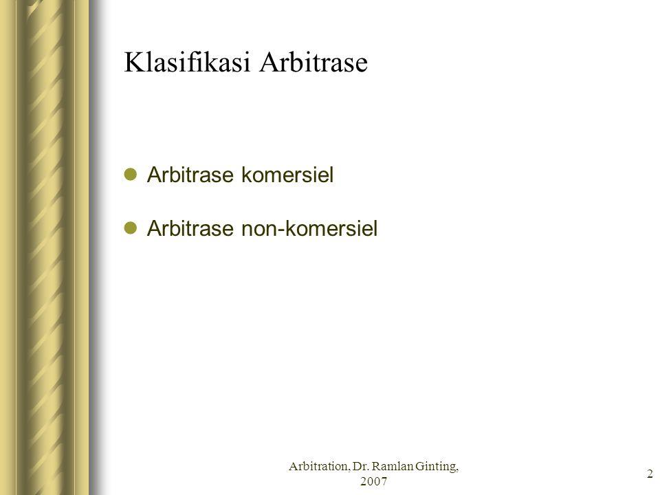 Arbitration, Dr. Ramlan Ginting, 2007 2 Klasifikasi Arbitrase Arbitrase komersiel Arbitrase non-komersiel