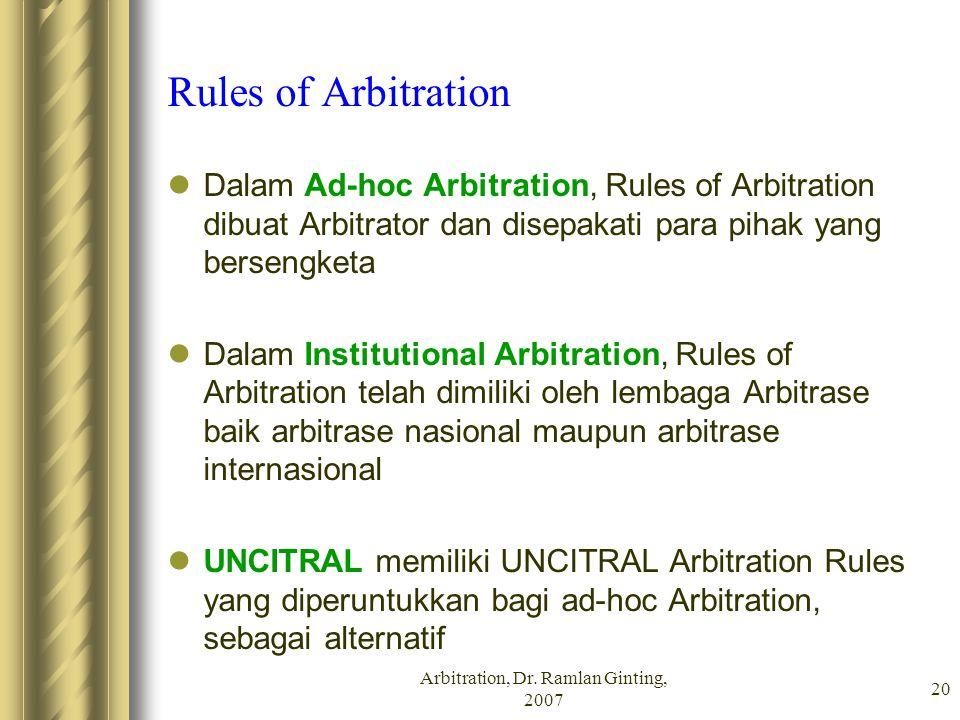 Arbitration, Dr. Ramlan Ginting, 2007 20 Rules of Arbitration Dalam Ad-hoc Arbitration, Rules of Arbitration dibuat Arbitrator dan disepakati para pih