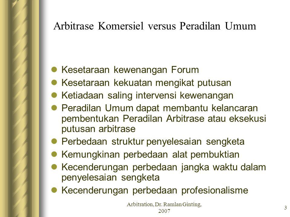 Arbitration, Dr. Ramlan Ginting, 2007 3 Arbitrase Komersiel versus Peradilan Umum Kesetaraan kewenangan Forum Kesetaraan kekuatan mengikat putusan Ket