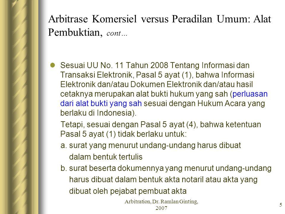 Arbitrase Komersiel versus Peradilan Umum: Alat Pembuktian, cont… Sesuai UU No. 11 Tahun 2008 Tentang Informasi dan Transaksi Elektronik, Pasal 5 ayat
