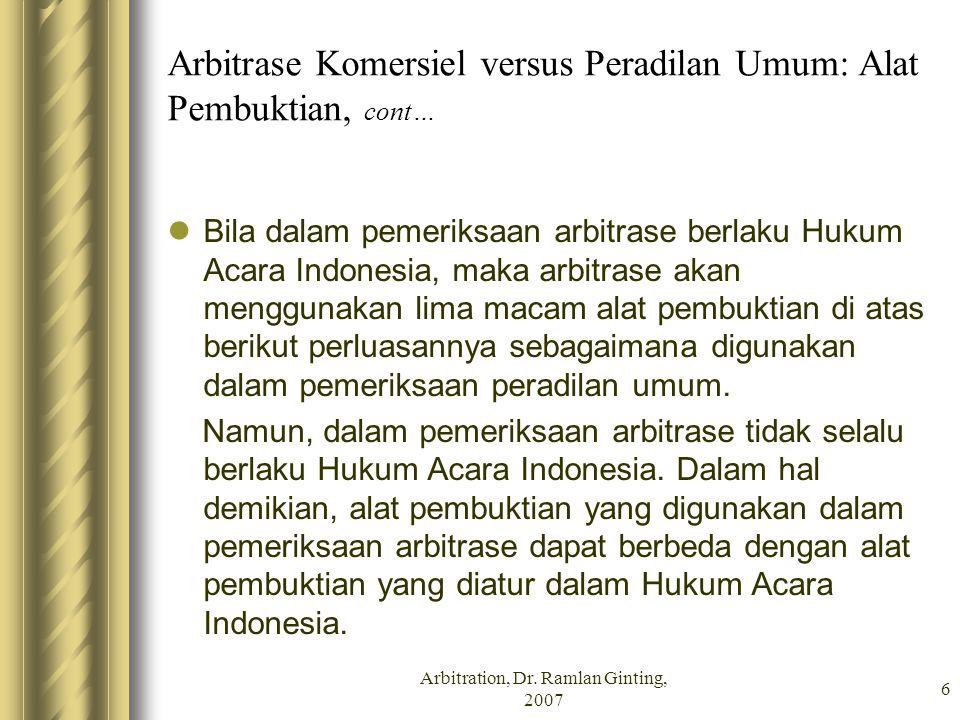 Arbitrase Komersiel versus Peradilan Umum: Alat Pembuktian, cont… Bila dalam pemeriksaan arbitrase berlaku Hukum Acara Indonesia, maka arbitrase akan