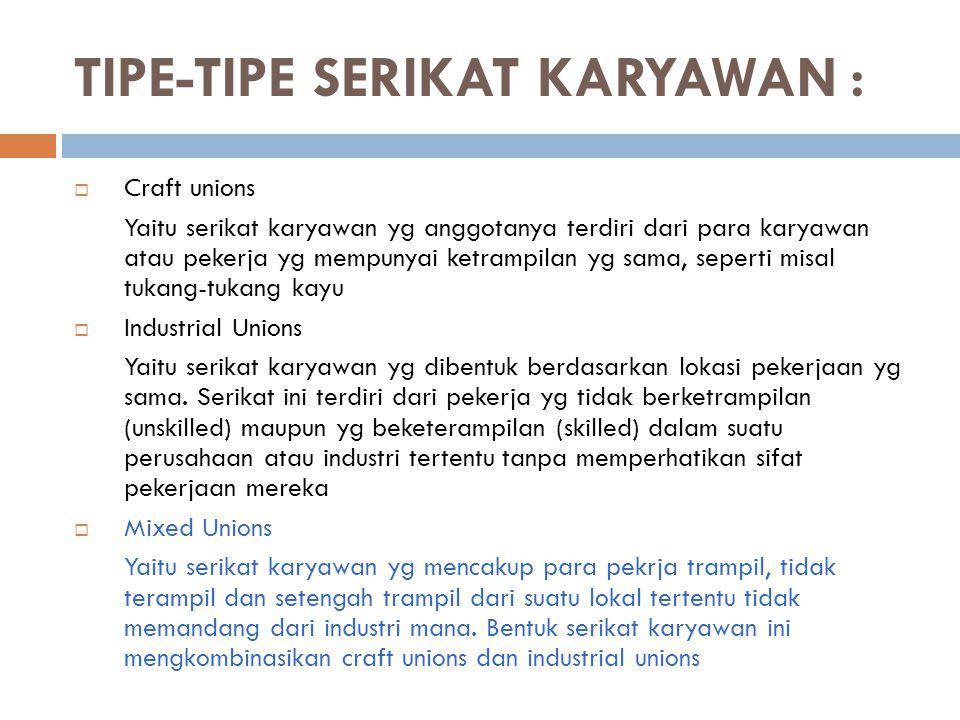 TIPE-TIPE SERIKAT KARYAWAN :  Craft unions Yaitu serikat karyawan yg anggotanya terdiri dari para karyawan atau pekerja yg mempunyai ketrampilan yg s