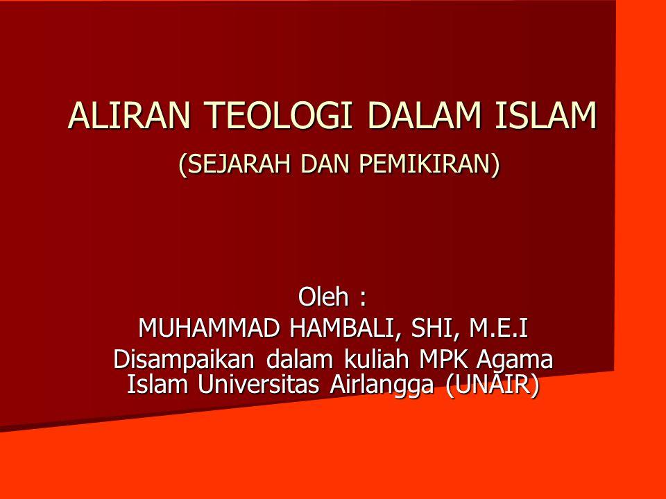 ALIRAN TEOLOGI DALAM ISLAM (SEJARAH DAN PEMIKIRAN) Oleh : MUHAMMAD HAMBALI, SHI, M.E.I Disampaikan dalam kuliah MPK Agama Islam Universitas Airlangga