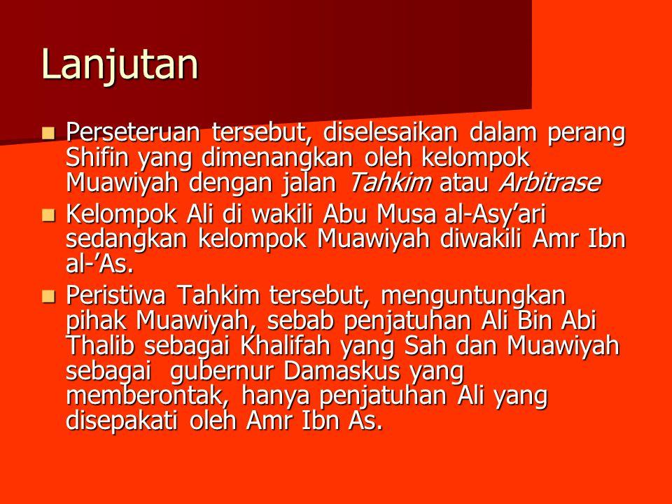 DAMPAK PERISTIWA TAHKIM Kubu Ali Bin Abi Thalib terpecah menjadi 2 golongan yakni: Kubu Ali Bin Abi Thalib terpecah menjadi 2 golongan yakni: 1.