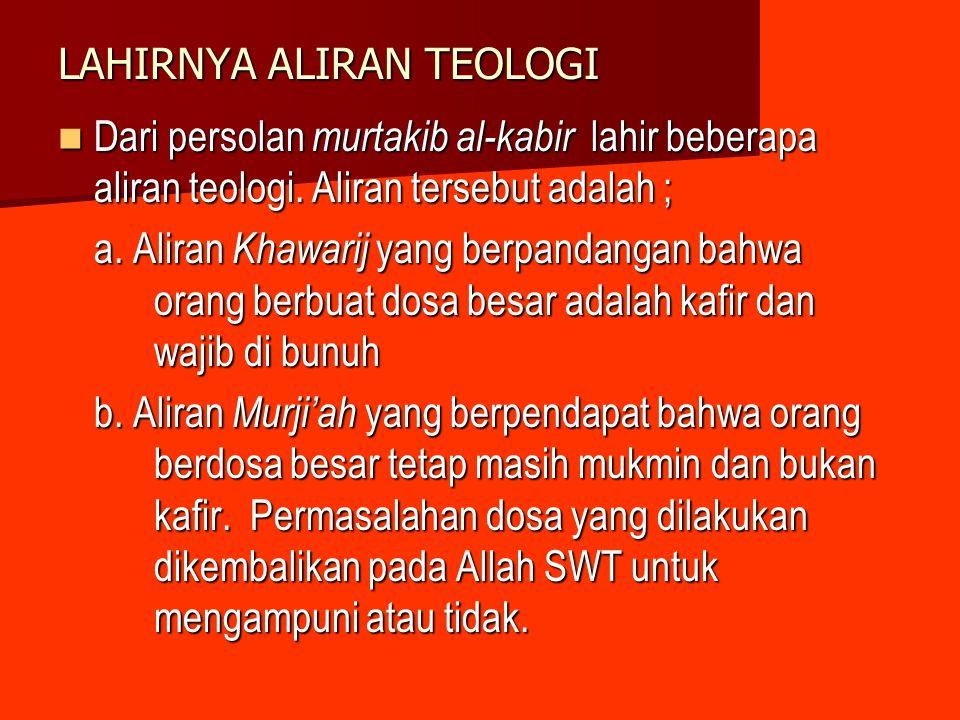 LAHIRNYA ALIRAN TEOLOGI Dari persolan murtakib al-kabir lahir beberapa aliran teologi. Aliran tersebut adalah ; Dari persolan murtakib al-kabir lahir