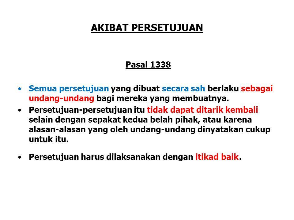 AKIBAT PERSETUJUAN Pasal 1338 Semua persetujuan yang dibuat secara sah berlaku sebagai undang-undang bagi mereka yang membuatnya.