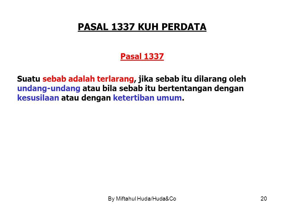 PASAL 1337 KUH PERDATA Pasal 1337 Suatu sebab adalah terlarang, jika sebab itu dilarang oleh undang-undang atau bila sebab itu bertentangan dengan kesusilaan atau dengan ketertiban umum.