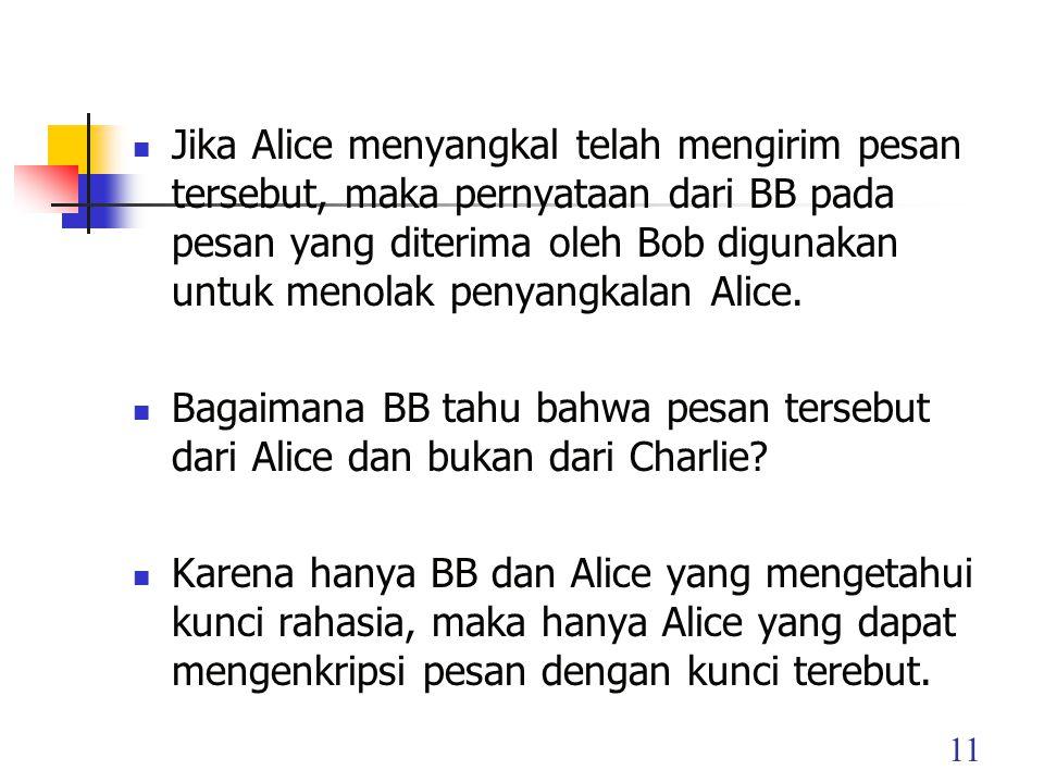 11 Jika Alice menyangkal telah mengirim pesan tersebut, maka pernyataan dari BB pada pesan yang diterima oleh Bob digunakan untuk menolak penyangkalan Alice.