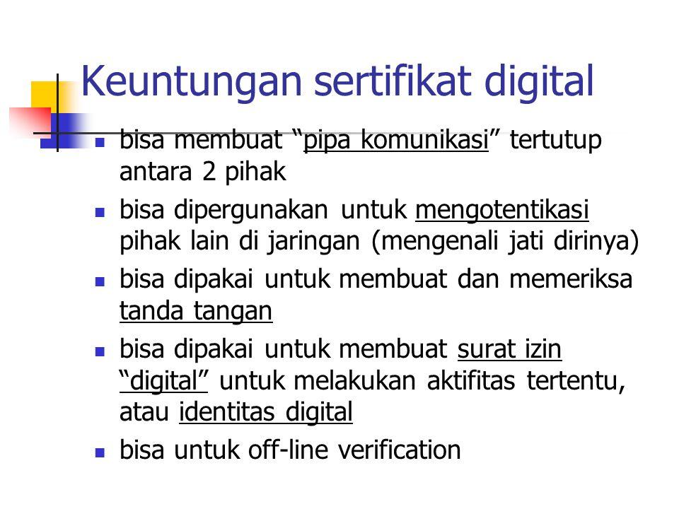 Keuntungan sertifikat digital bisa membuat pipa komunikasi tertutup antara 2 pihak bisa dipergunakan untuk mengotentikasi pihak lain di jaringan (mengenali jati dirinya) bisa dipakai untuk membuat dan memeriksa tanda tangan bisa dipakai untuk membuat surat izin digital untuk melakukan aktifitas tertentu, atau identitas digital bisa untuk off-line verification