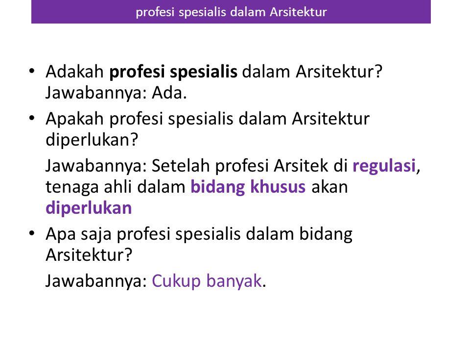 profesi spesialis dalam Arsitektur Adakah profesi spesialis dalam Arsitektur? Jawabannya: Ada. Apakah profesi spesialis dalam Arsitektur diperlukan? J