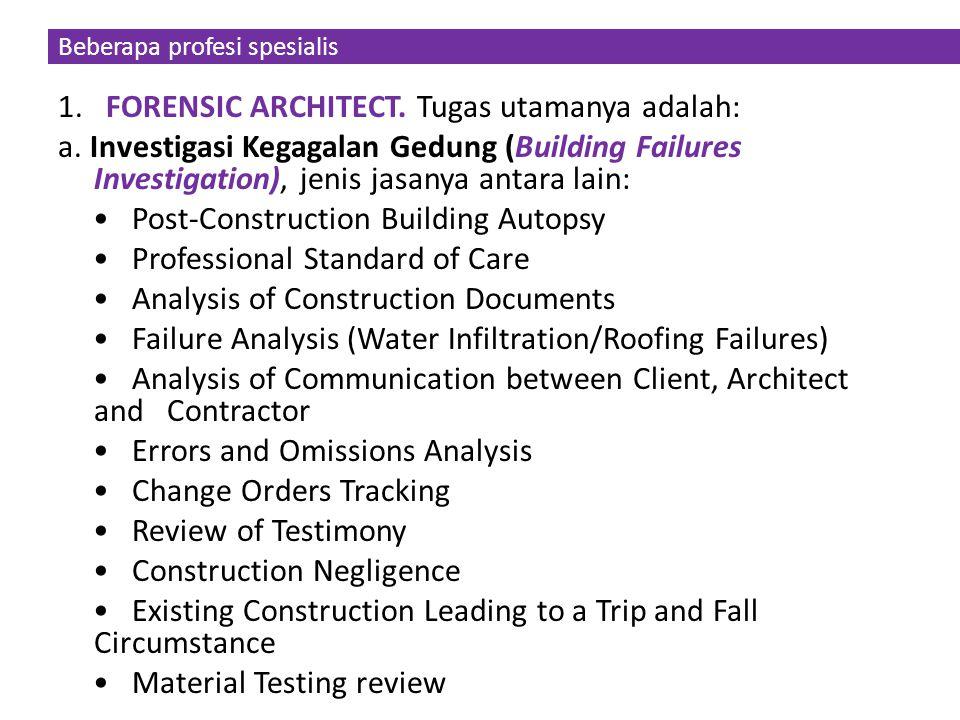 Beberapa profesi spesialis 1. FORENSIC ARCHITECT. Tugas utamanya adalah: a. Investigasi Kegagalan Gedung (Building Failures Investigation), jenis jasa
