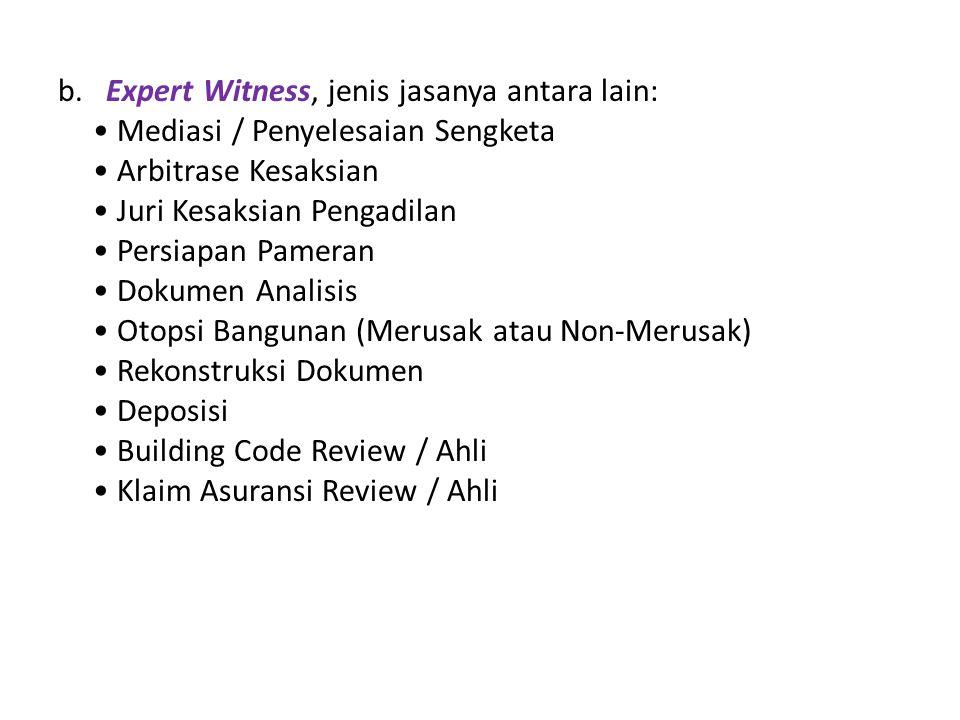 b. Expert Witness, jenis jasanya antara lain: Mediasi / Penyelesaian Sengketa Arbitrase Kesaksian Juri Kesaksian Pengadilan Persiapan Pameran Dokumen