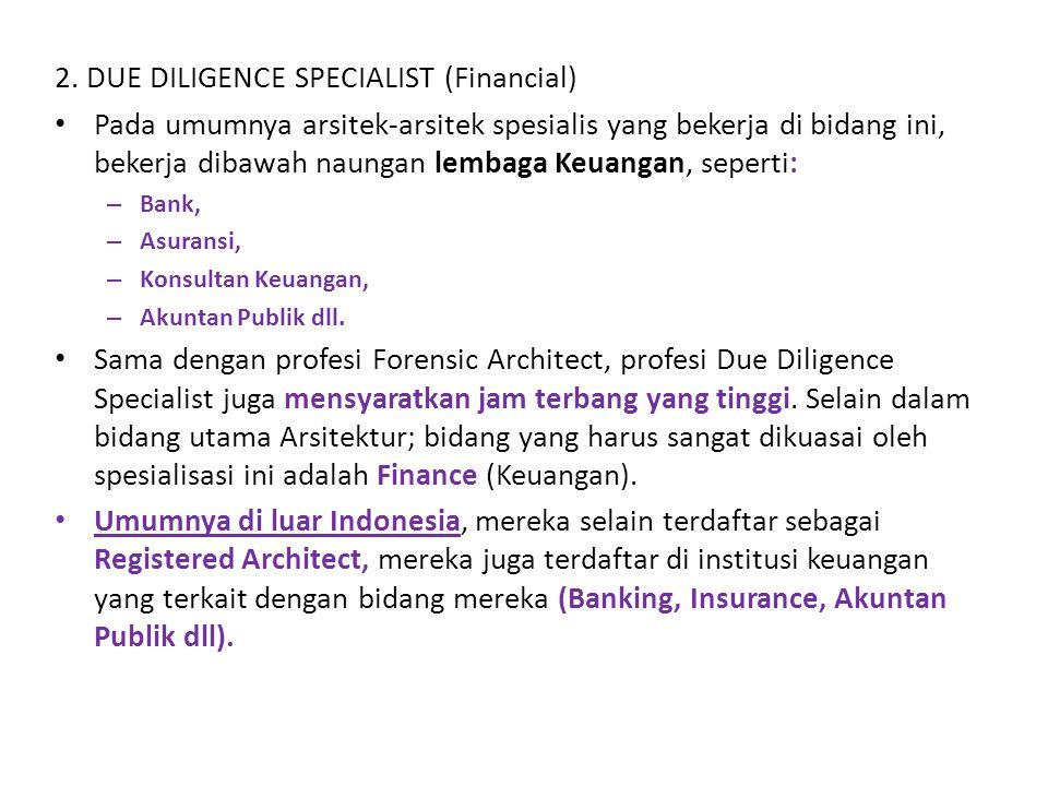 2. DUE DILIGENCE SPECIALIST (Financial) Pada umumnya arsitek-arsitek spesialis yang bekerja di bidang ini, bekerja dibawah naungan lembaga Keuangan, s