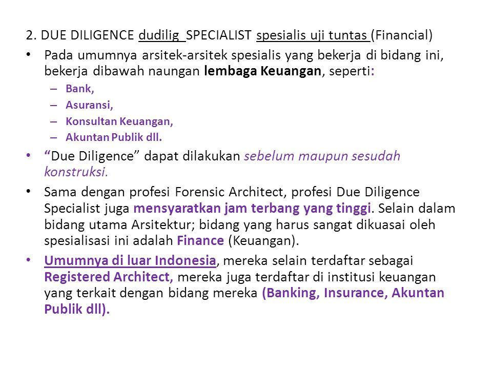 2. DUE DILIGENCE dudilig SPECIALIST spesialis uji tuntas (Financial) Pada umumnya arsitek-arsitek spesialis yang bekerja di bidang ini, bekerja dibawa