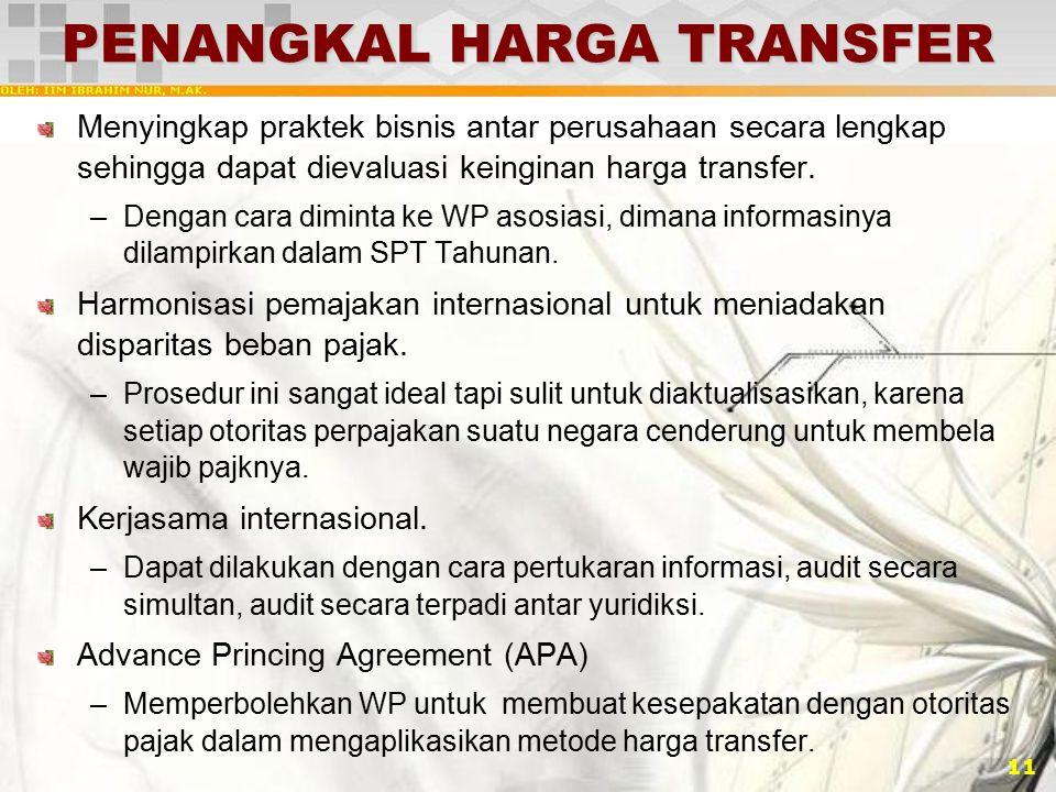 11 PENANGKAL HARGA TRANSFER Menyingkap praktek bisnis antar perusahaan secara lengkap sehingga dapat dievaluasi keinginan harga transfer. –Dengan cara