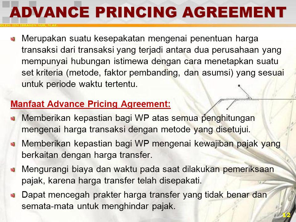 12 ADVANCE PRINCING AGREEMENT Merupakan suatu kesepakatan mengenai penentuan harga transaksi dari transaksi yang terjadi antara dua perusahaan yang me