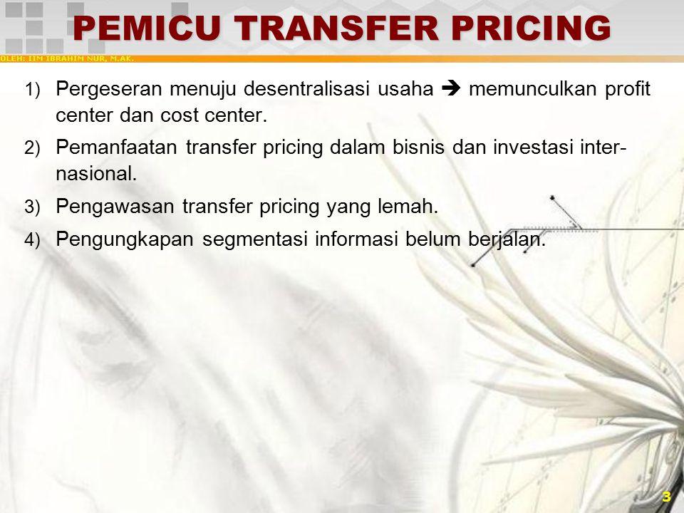 3 PEMICU TRANSFER PRICING 1) Pergeseran menuju desentralisasi usaha  memunculkan profit center dan cost center. 2) Pemanfaatan transfer pricing dalam
