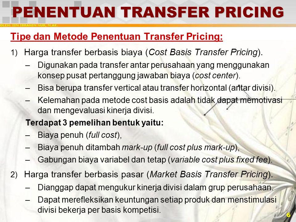 6 PENENTUAN TRANSFER PRICING Tipe dan Metode Penentuan Transfer Pricing: 1) Harga transfer berbasis biaya (Cost Basis Transfer Pricing). –Digunakan pa