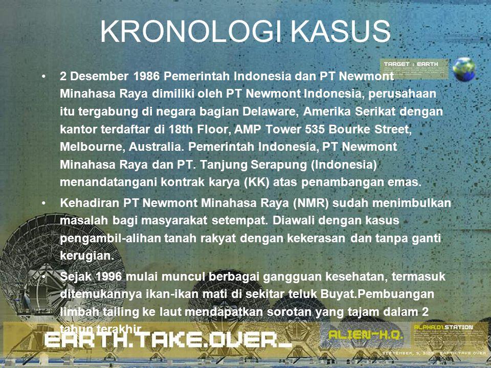 KRONOLOGI KASUS 2 Desember 1986 Pemerintah Indonesia dan PT Newmont Minahasa Raya dimiliki oleh PT Newmont Indonesia, perusahaan itu tergabung di nega