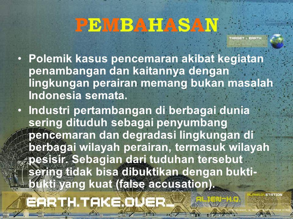 PEMBAHASANPEMBAHASAN Polemik kasus pencemaran akibat kegiatan penambangan dan kaitannya dengan lingkungan perairan memang bukan masalah Indonesia sema