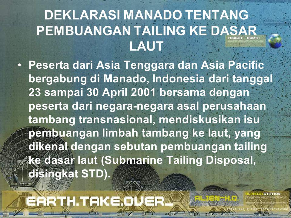 DEKLARASI MANADO TENTANG PEMBUANGAN TAILING KE DASAR LAUT Peserta dari Asia Tenggara dan Asia Pacific bergabung di Manado, Indonesia dari tanggal 23 s