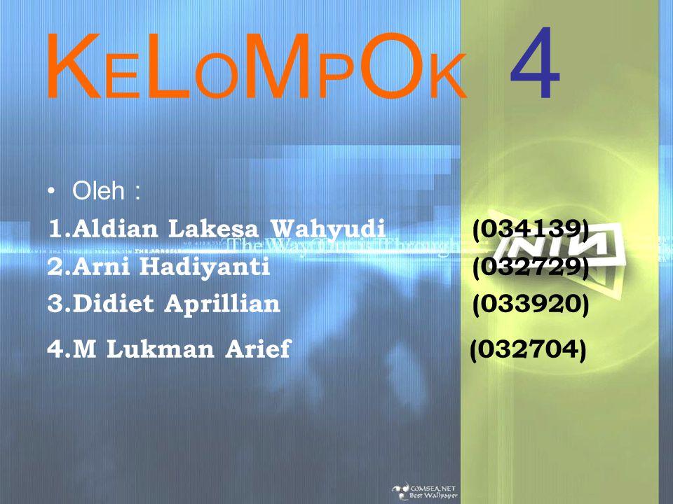 K E L O M P O K 4 Oleh : 1. Aldian Lakesa Wahyudi (034139) 2. Arni Hadiyanti (032729) 3. Didiet Aprillian (033920) 4. M Lukman Arief (032704)