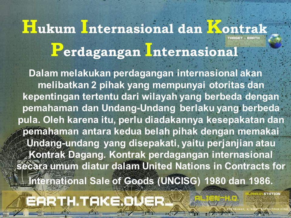 H ukum I nternasional dan K ontrak P erdagangan I nternasional Dalam melakukan perdagangan internasional akan melibatkan 2 pihak yang mempunyai otorit