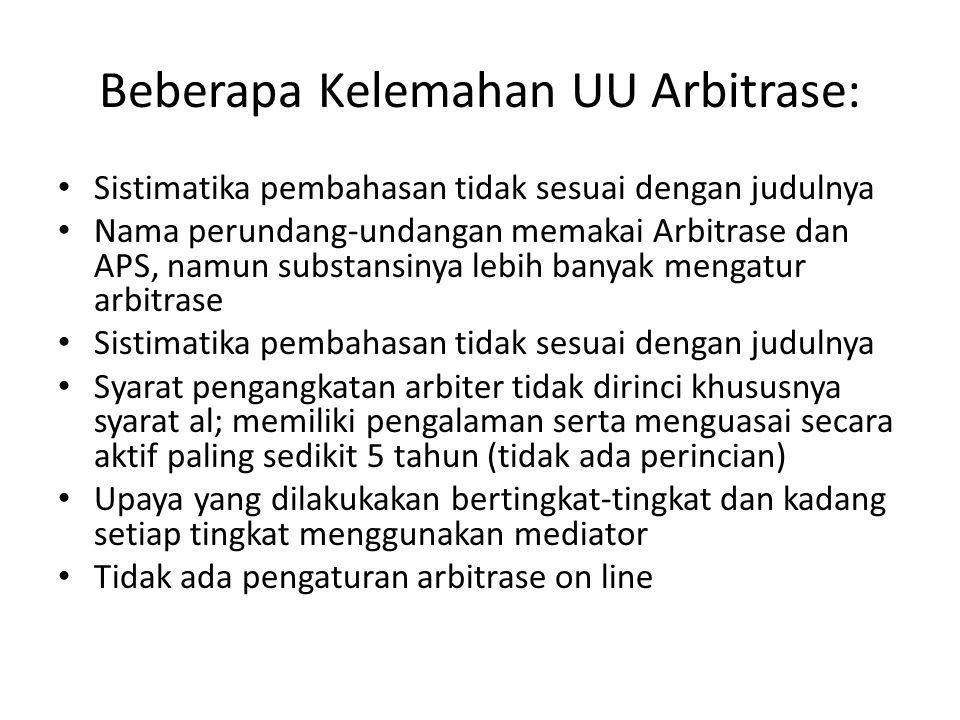 Beberapa Kelemahan UU Arbitrase: Sistimatika pembahasan tidak sesuai dengan judulnya Nama perundang-undangan memakai Arbitrase dan APS, namun substans