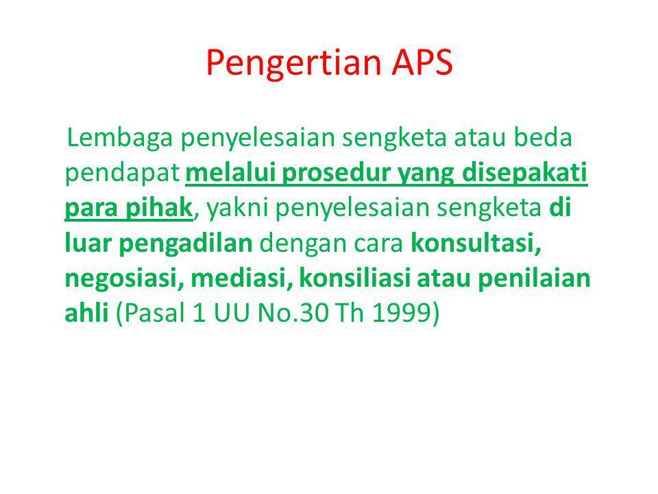 Pengertian APS Lembaga penyelesaian sengketa atau beda pendapat melalui prosedur yang disepakati para pihak, yakni penyelesaian sengketa di luar penga