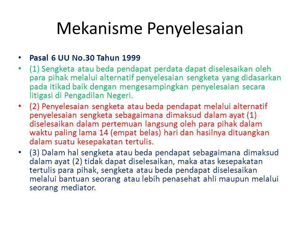 Mekanisme Penyelesaian Pasal 6 UU No.30 Tahun 1999 (1) Sengketa atau beda pendapat perdata dapat diselesaikan oleh para pihak melalui alternatif penye